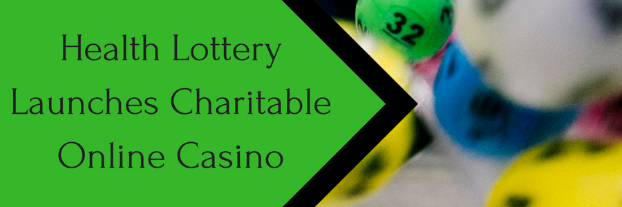 Health Lottery Launches Charitable Online Casino